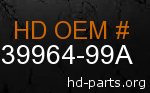 hd 39964-99A genuine part number