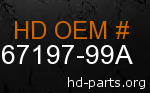 hd 67197-99A genuine part number