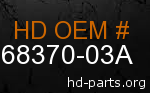 hd 68370-03A genuine part number