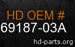 hd 69187-03A genuine part number