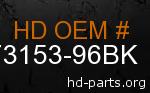 hd 73153-96BK genuine part number